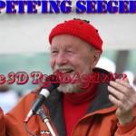 Re-Pete'ing Seeger in 3D