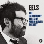 "Song Of the Day by Eric Berman – Album Review: ""The Cautionary Tales Of Mark Oliver Everett"" by Eels"