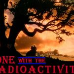 Gone With The RadioActivity